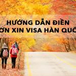 Hàn Quốc | Hướng dẫn điền đơn xin Visa