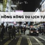 Hongkong | Cách xin Visa Hồng Kông du lịch tự túc