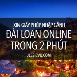 Taiwan | Xin giấy nhập cảnh Đài Loan Online chỉ trong 2 phút