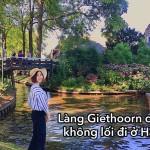 Hà Lan | Cách đi từ Amsterdam tới làng Giethoorn cổ tích không đường đi