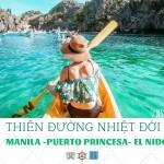 Philippines | 7 ngày khám phá thiên đường nhiệt đới Manila- Puerto Princesa – El nido với 15 triệu