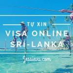 Tự xin Visa online Sri Lanka đậu 100% , không trượt phát nào