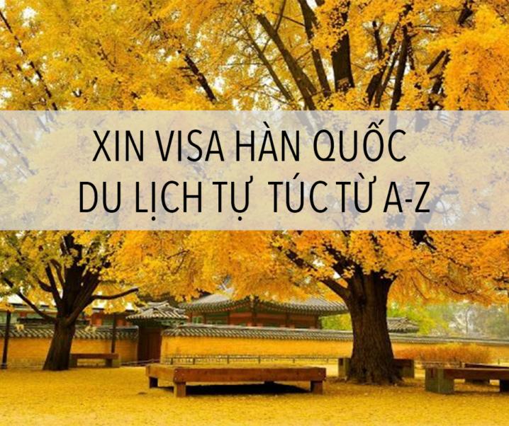 Hàn Quốc | Cách xin Visa du lịch tự túc  từ A-Z